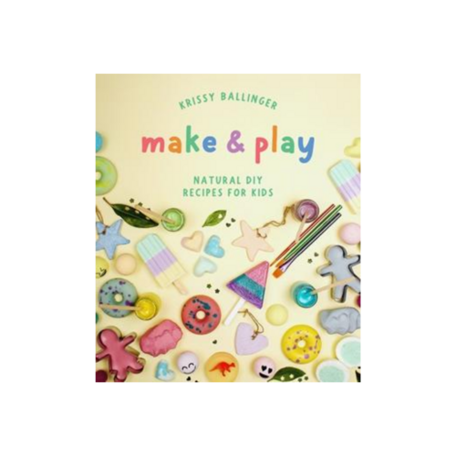 Make & Play: Natural DIY Recipes for Kids
